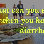 What To Eat When You Have Diarrhea