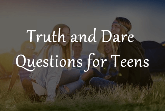 Truth and Dare questions for Teens