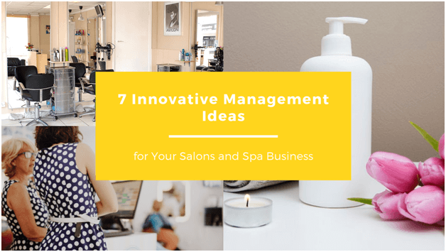 7 Innovative Management Ideas for Your Salons and Spa Business