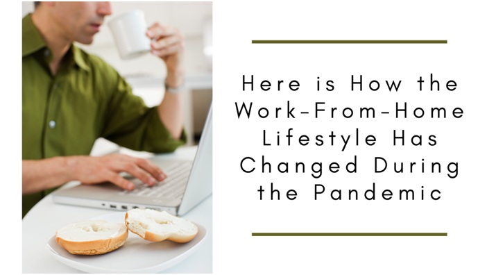 Here is How the Work-From-Home Lifestyle Has Changed During the Pandemic